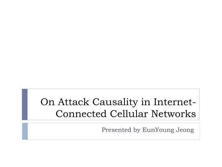 on attack causality in internet connected cellular networks n.