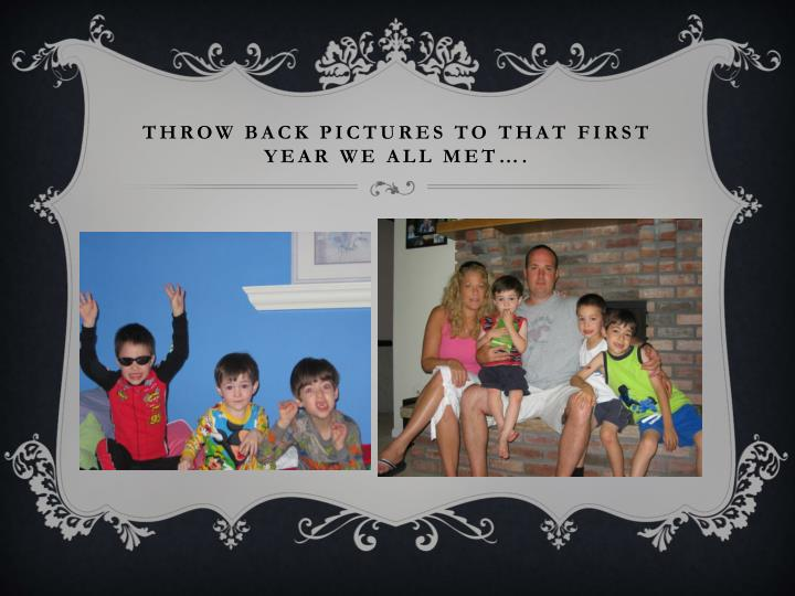 Throw back pictures to That first year we all met….