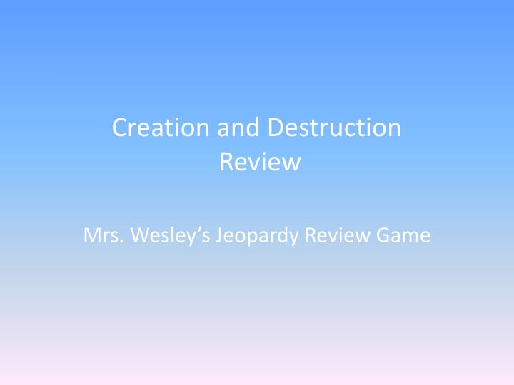 creation and destruction review n.