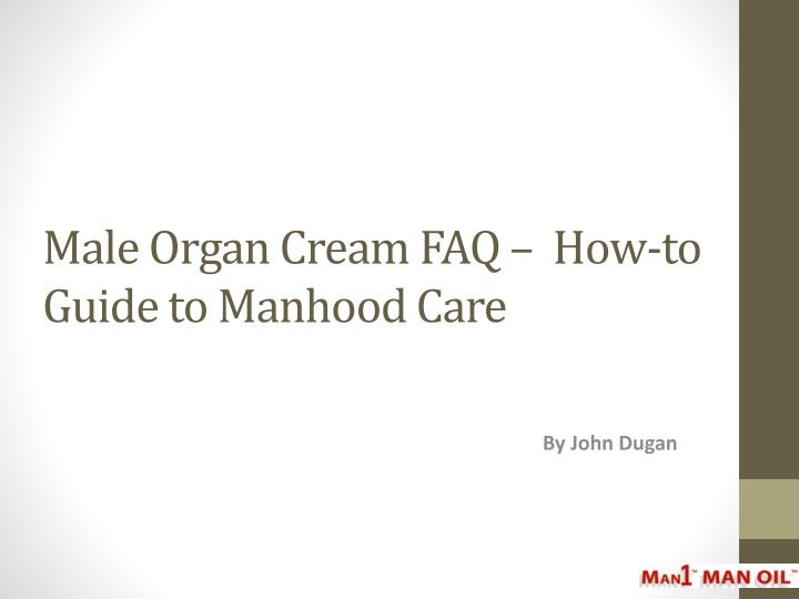 male organ cream faq how to guide to manhood care n.