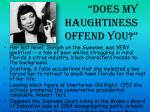 does my haughtiness offend you