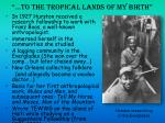 to the tropical lands of my birth