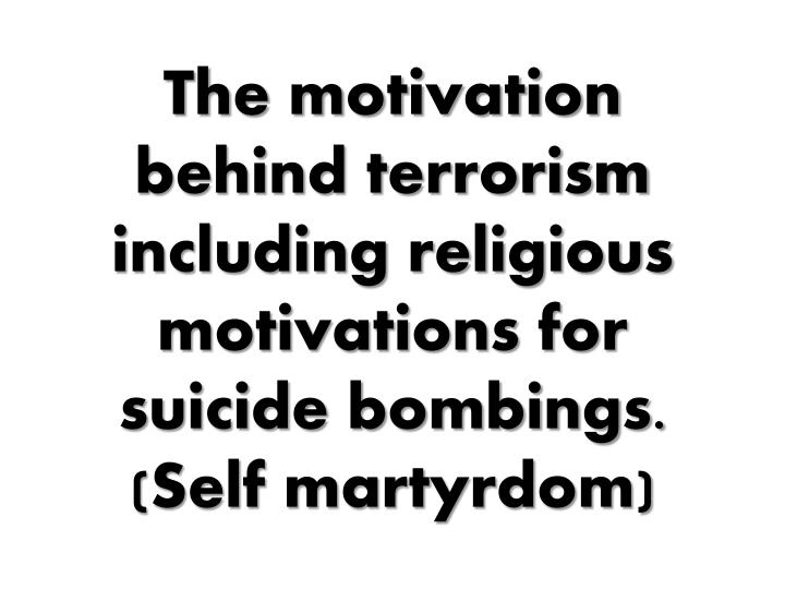 the motivation behind terrorism including religious motivations for suicide bombings self martyrdom n.