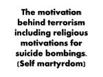 the motivation behind terrorism including religious motivations for suicide bombings self martyrdom