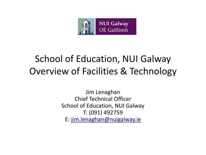 school of education nui galway overview of facilities technology n.