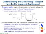 understanding and controlling transport have led to improved confinement