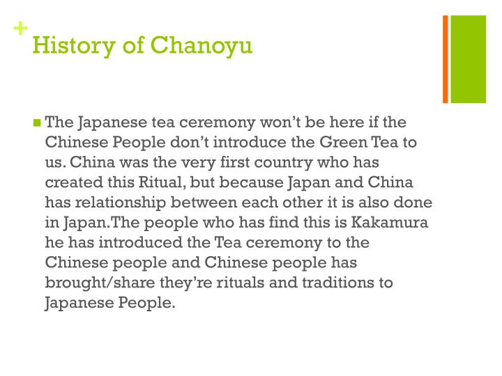 """tea in japan essays on the history of chanoyu Although the japanese word for the tea ceremony, chanoyu, literally means """"hot  water for tea,"""" the practice involves much more than its name implies chanoyu."""