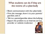 what students can do if they are the victims of a cyber bully