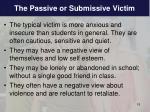 the passive or submissive victim
