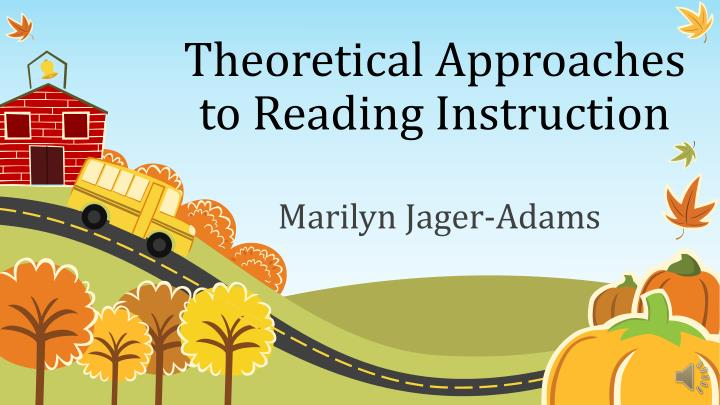 theoretical approaches to reading instruction n.