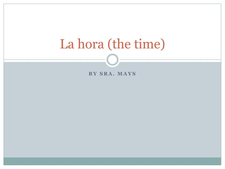 la hora the time n.
