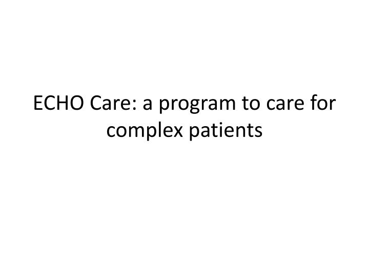 echo care a program to care for complex patients n.
