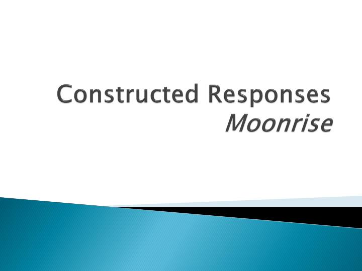 constructed responses moonrise n.