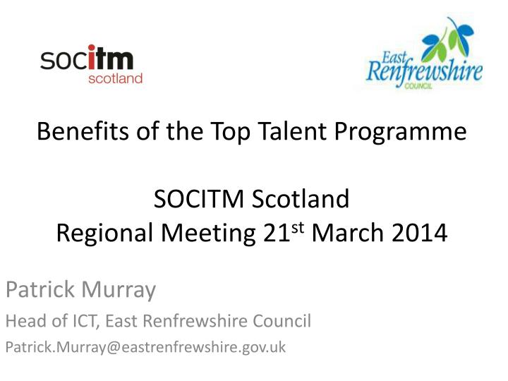 benefits of the top talent programme socitm scotland regional meeting 21 st march 2014 n.