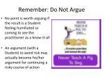 remember do not argue