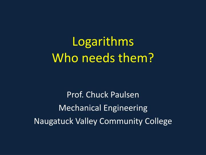 logarithms who needs them n.