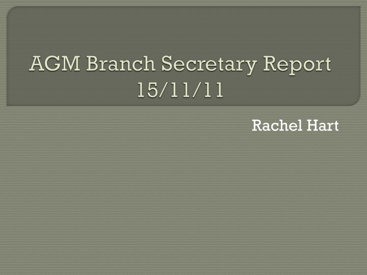 agm branch secretary report 15 11 11 n.