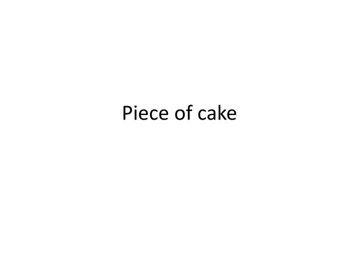 piece of cake n.