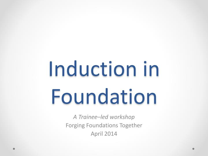 induction in foundation n.