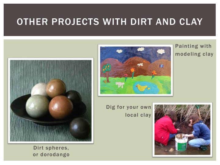 Other projects with dirt and clay