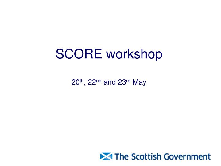 score workshop 20 th 22 nd and 23 rd may n.