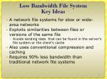 low bandwidth file system key ideas