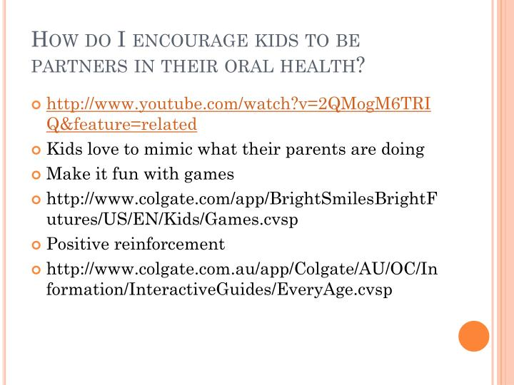 How do I encourage kids to be partners in their oral health?