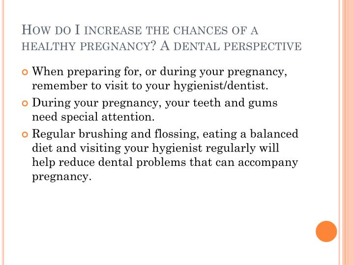 How do I increase the chances of a healthy pregnancy? A dental perspective