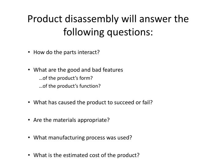Product disassembly will answer the following questions: