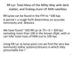 rr lyr total mass of the milky way with dark matter and finding more uf mw satellites