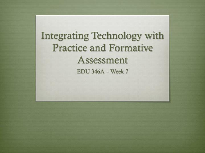 integrating technology with practice and formative assessment n.