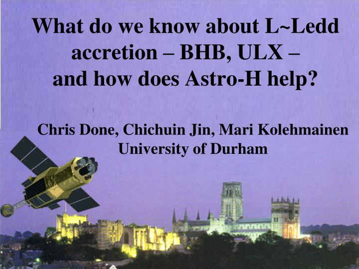 what do we know about l ledd accretion bhb ulx and how does astro h help n.