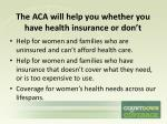 the aca will help you whether you have health insurance or don t