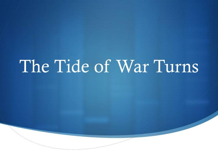 the tide of war turns n.