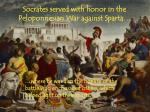 socrates served with honor in the peloponnesian war against sparta