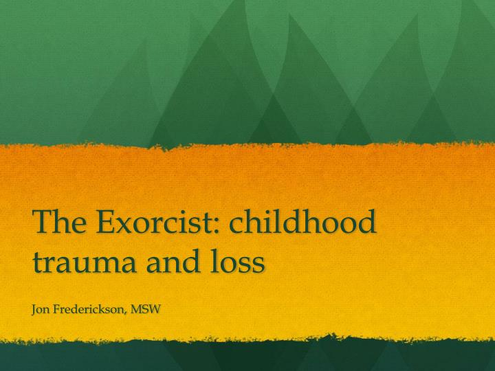 the exorcist childhood trauma and loss n.