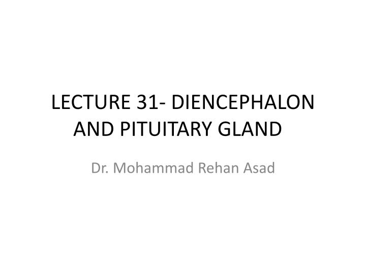 lecture 31 diencephalon and pituitary gland n.