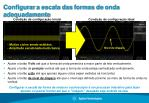 configurar a escala das formas de onda adequadamente