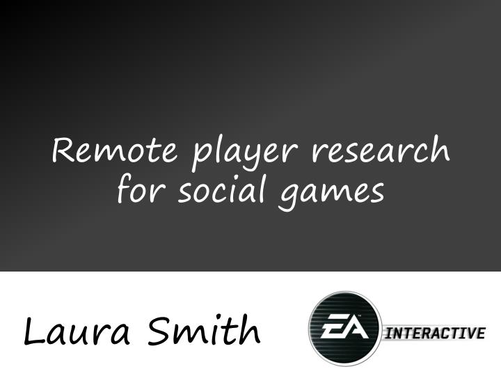 remote player research for social games n.