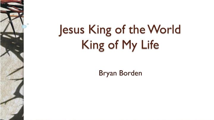 jesus king of the world king of my life n.