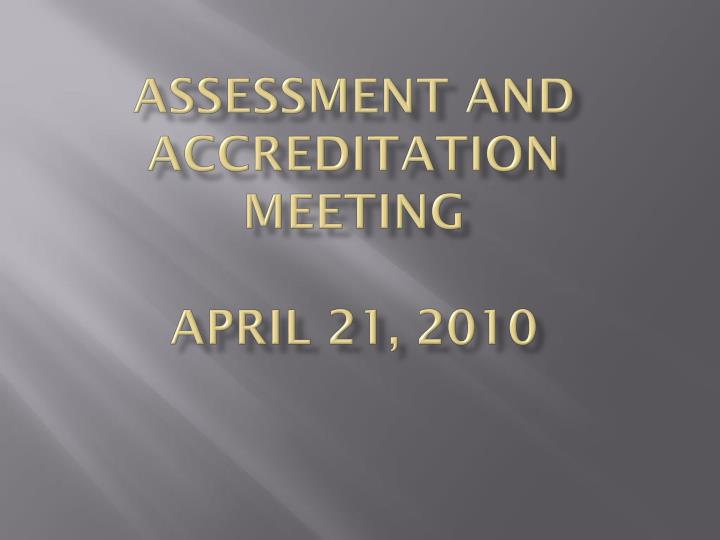assessment and accreditation meeting april 21 2010 n.