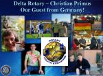 delta rotary christian primus our guest from germany