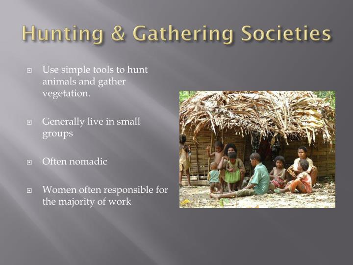 the economy of hunting and gathering societies essay Hunting gathering societies have low population densities hence, for its inhabitants, a detailed knowledge of the immediate environment is a necessity we will write a custom essay sample on the economy of hunting and gathering societies specifically for you for only $1638 $139/page.