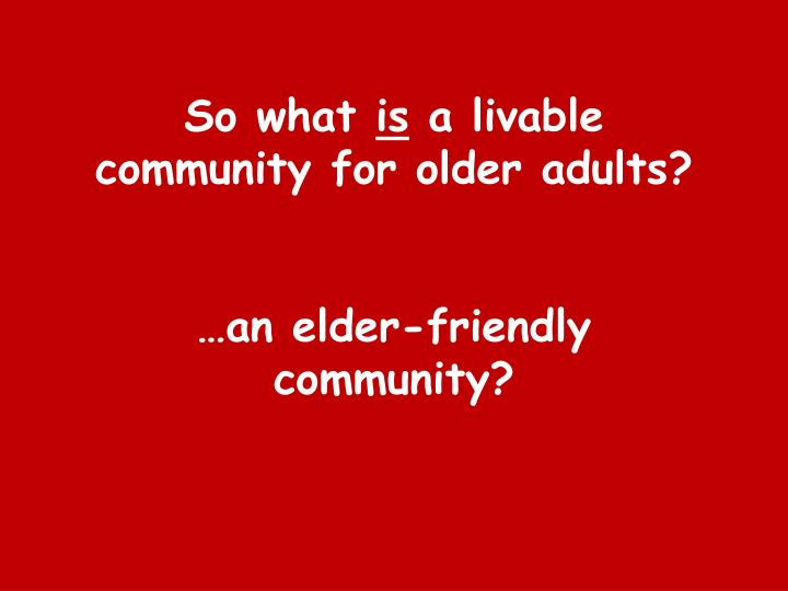 So what is a livable community for older adults an elder friendly community