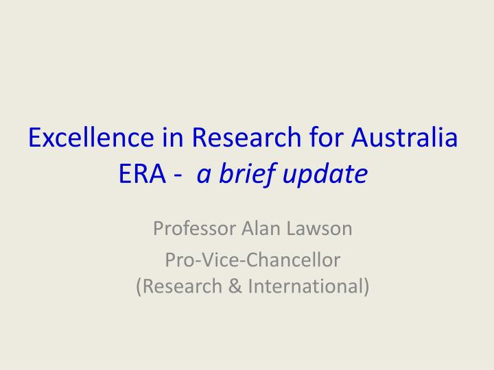 excellence in research for australia era a brief update n.