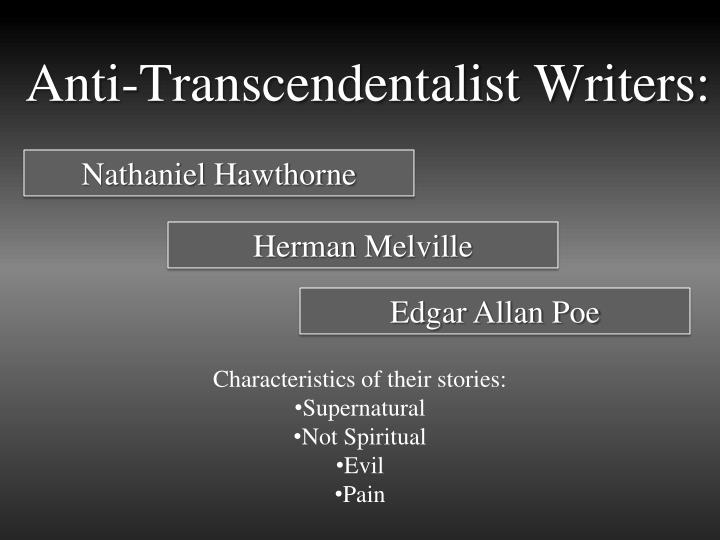 transcendentalism and anit transcendentalim In the anti-transcendentalism era, there were many writers that spent their lives writing novels about how the government was full of injustice and corruption.