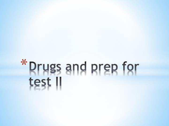 drugs and prep for test ii n.