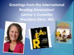 greetings from the international reading association carrice c cummins president elect ira
