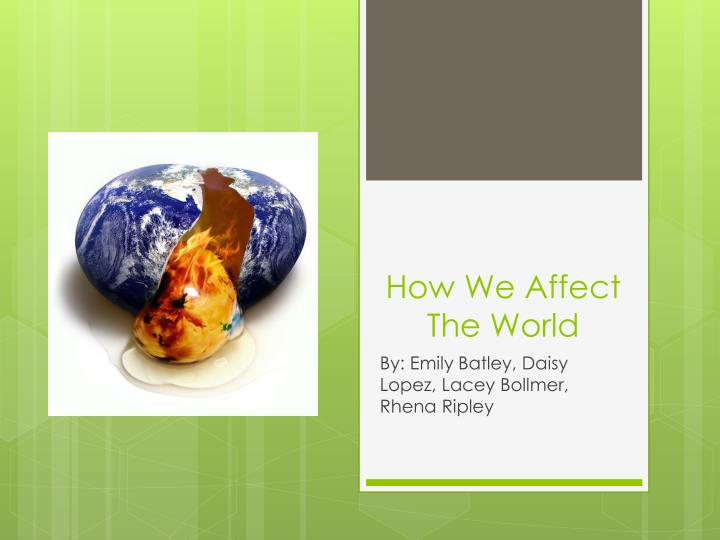 how we affect the world n.