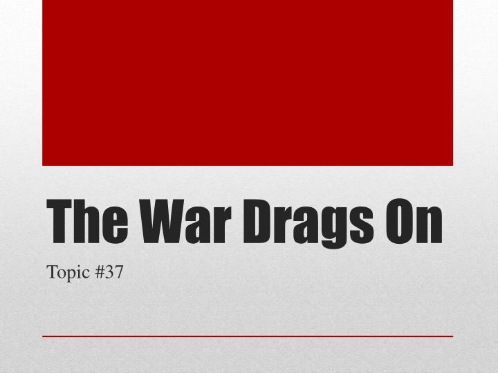 the war drags on n.